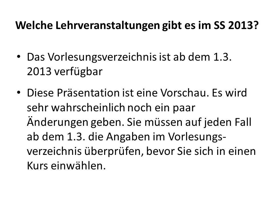 Welche Lehrveranstaltungen gibt es im SS 2013.Das Vorlesungsverzeichnis ist ab dem 1.3.
