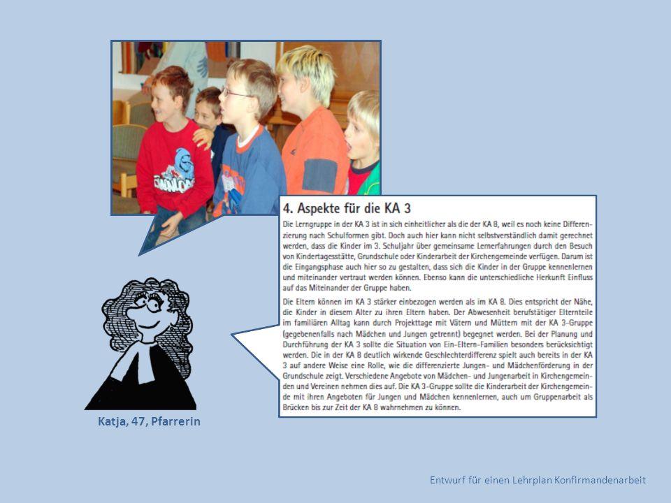 Entwurf für einen Lehrplan Konfirmandenarbeit Katja, 47, Pfarrerin