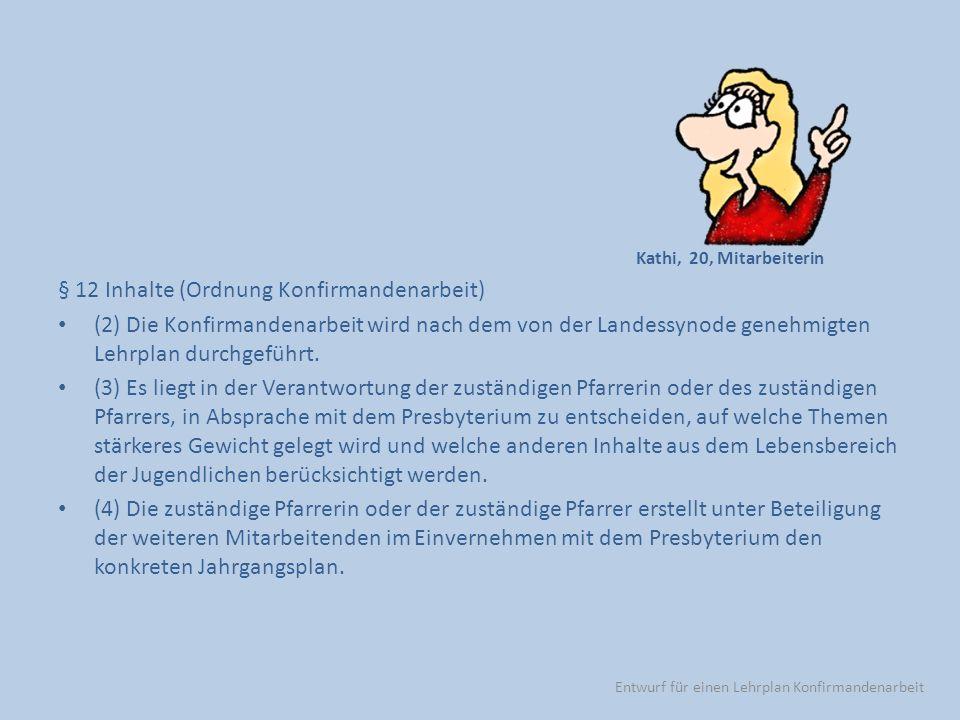§ 12 Inhalte (Ordnung Konfirmandenarbeit) (2) Die Konfirmandenarbeit wird nach dem von der Landessynode genehmigten Lehrplan durchgeführt. (3) Es lieg