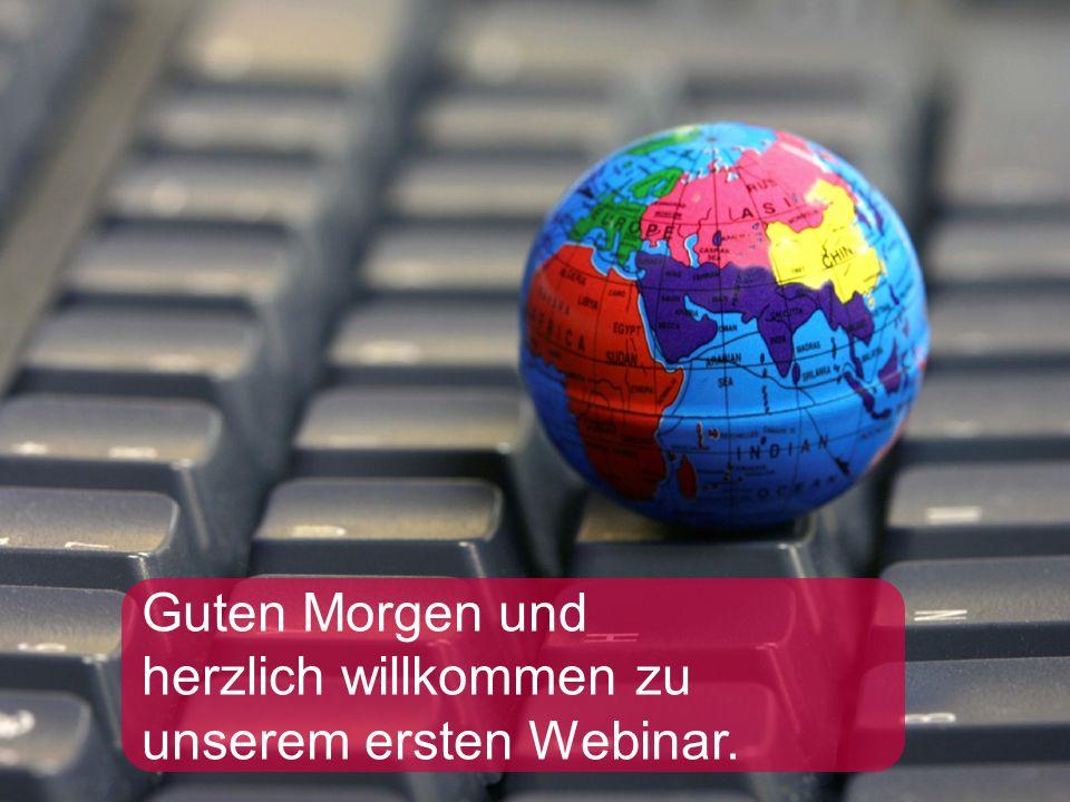 Guten Morgen und herzlich willkommen zu unserem ersten Webinar.