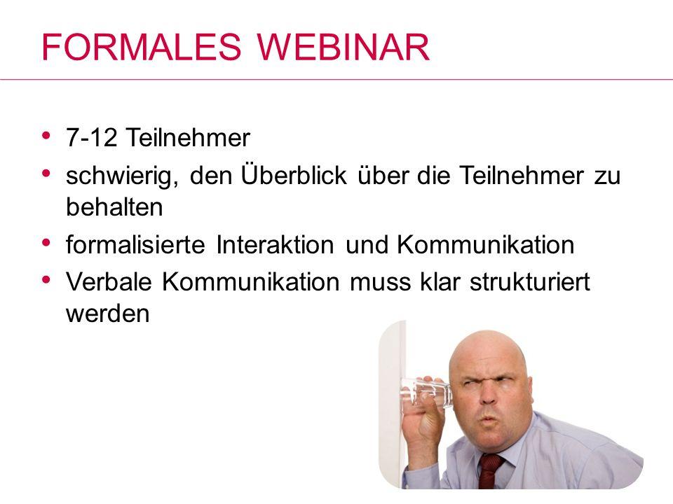 FORMALES WEBINAR 7-12 Teilnehmer schwierig, den Überblick über die Teilnehmer zu behalten formalisierte Interaktion und Kommunikation Verbale Kommunik