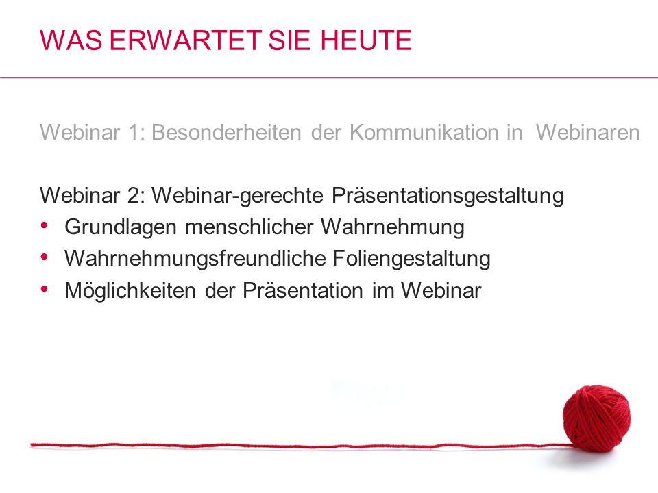 Webinar 1: Besonderheiten der Kommunikation in Webinaren Webinar 2: Webinar-gerechte Präsentationsgestaltung Grundlagen menschlicher Wahrnehmung Wahrn