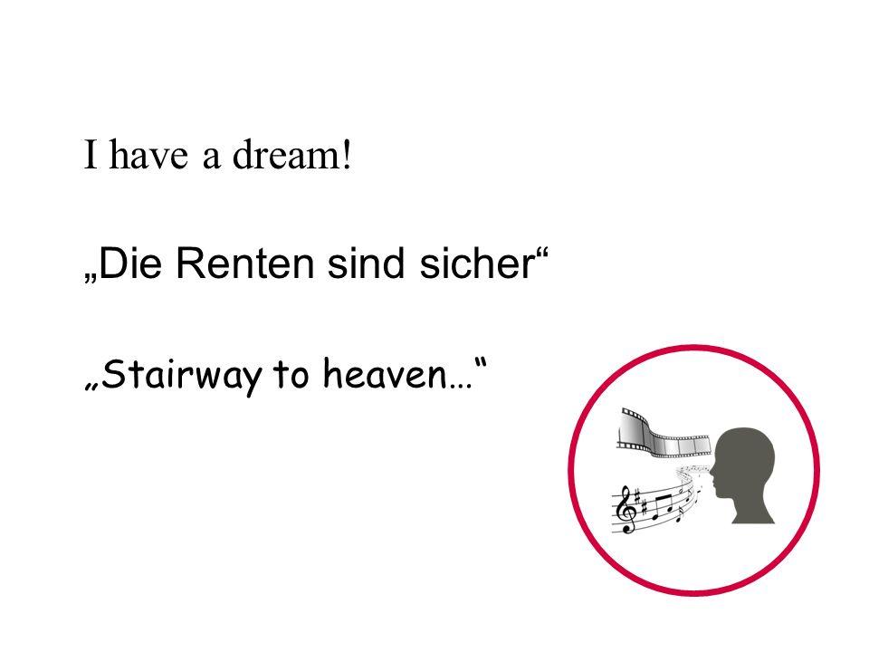 I have a dream! Die Renten sind sicher Stairway to heaven…