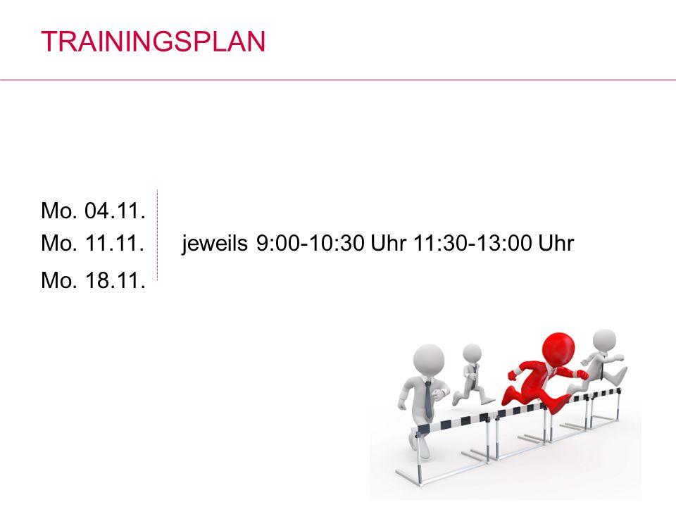 TRAININGSPLAN Mo. 04.11. Mo. 11.11. jeweils 9:00-10:30 Uhr 11:30-13:00 Uhr Mo. 18.11.