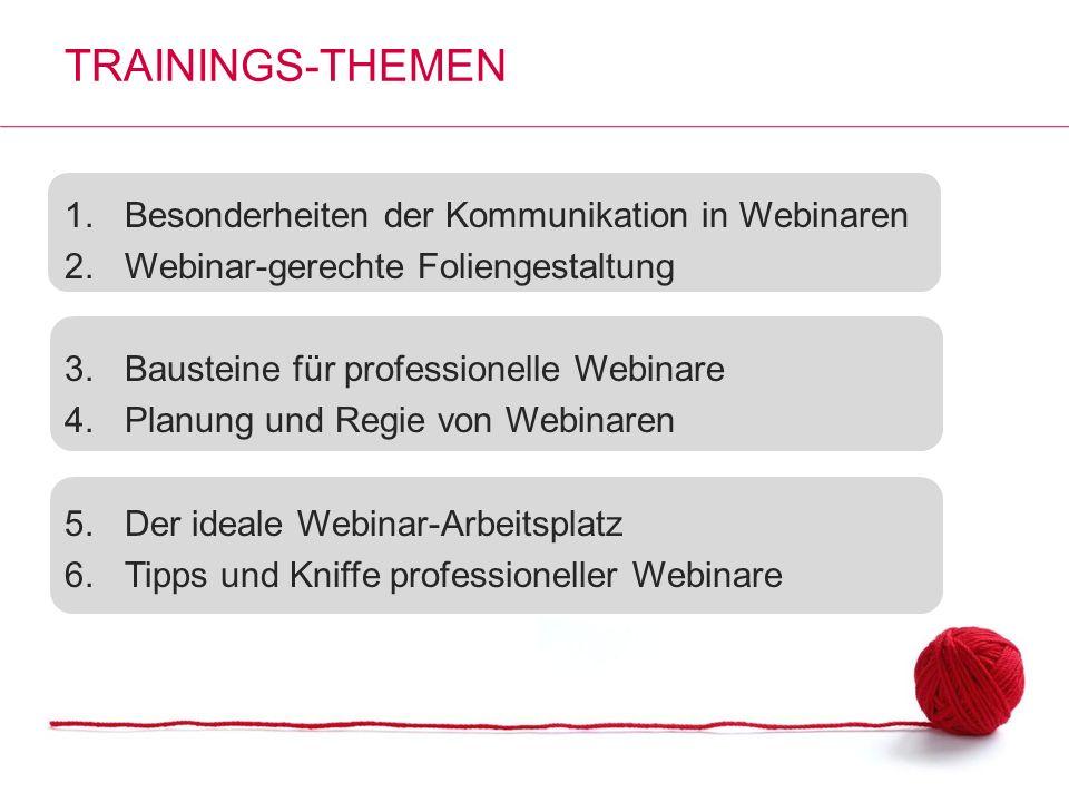TRAININGS-THEMEN 1.Besonderheiten der Kommunikation in Webinaren 2.Webinar-gerechte Foliengestaltung 3.Bausteine für professionelle Webinare 4.Planung
