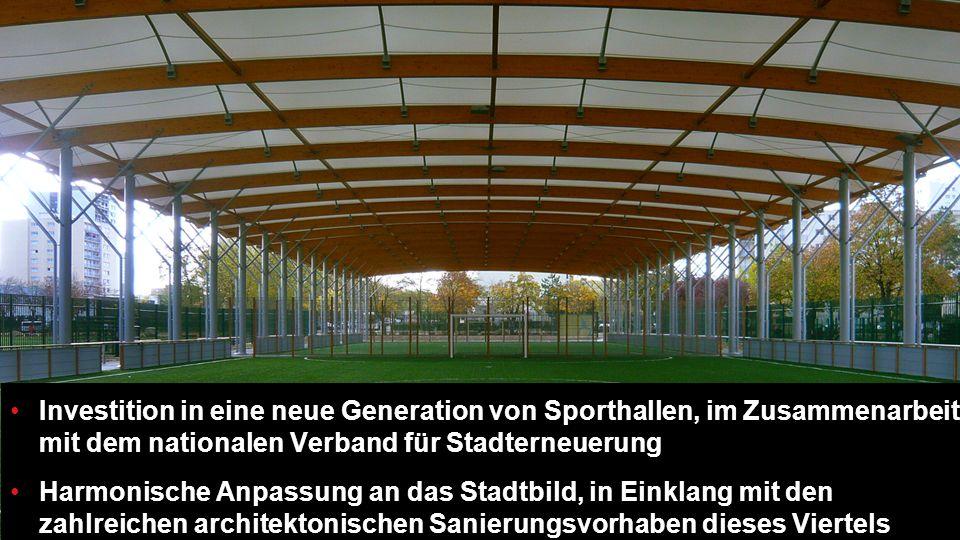 20 Investition in eine neue Generation von Sporthallen, im Zusammenarbeit mit dem nationalen Verband für Stadterneuerung Harmonische Anpassung an das Stadtbild, in Einklang mit den zahlreichen architektonischen Sanierungsvorhaben dieses Viertels