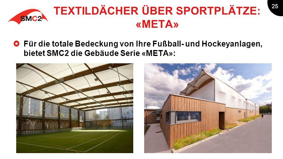 25 Für die totale Bedeckung von Ihre Fußball- und Hockeyanlagen, bietet SMC2 die Gebäude Serie «META»: TEXTILDÄCHER ÜBER SPORTPLÄTZE: «META»