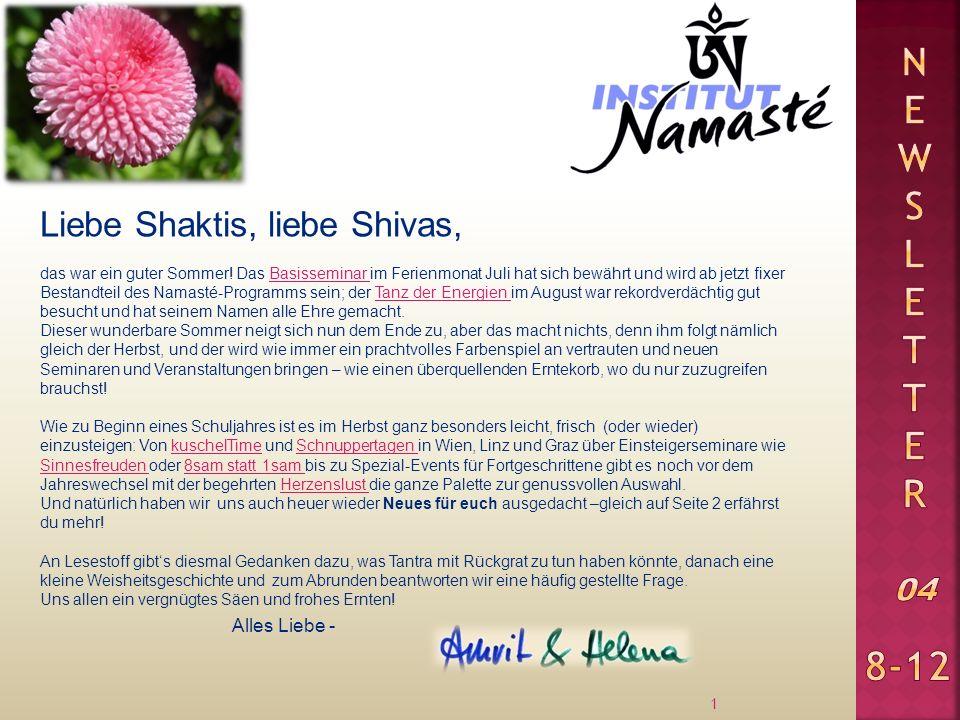 Liebe Shaktis, liebe Shivas, 1 das war ein guter Sommer! Das Basisseminar im Ferienmonat Juli hat sich bewährt und wird ab jetzt fixer Bestandteil des
