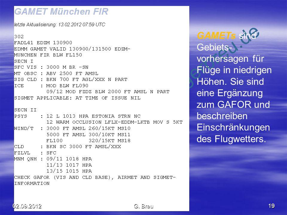 NO COPY – www.fliegerbreu.de 19 GAMETs sind Gebiets- vorhersagen für Flüge in niedrigen Höhen. Sie sind eine Ergänzung zum GAFOR und beschreiben Einsc