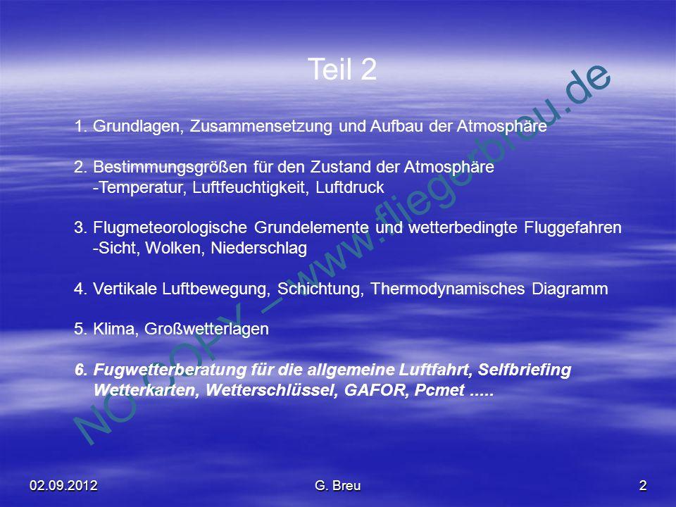 NO COPY – www.fliegerbreu.de 2 1. Grundlagen, Zusammensetzung und Aufbau der Atmosphäre 2. Bestimmungsgrößen für den Zustand der Atmosphäre -Temperatu