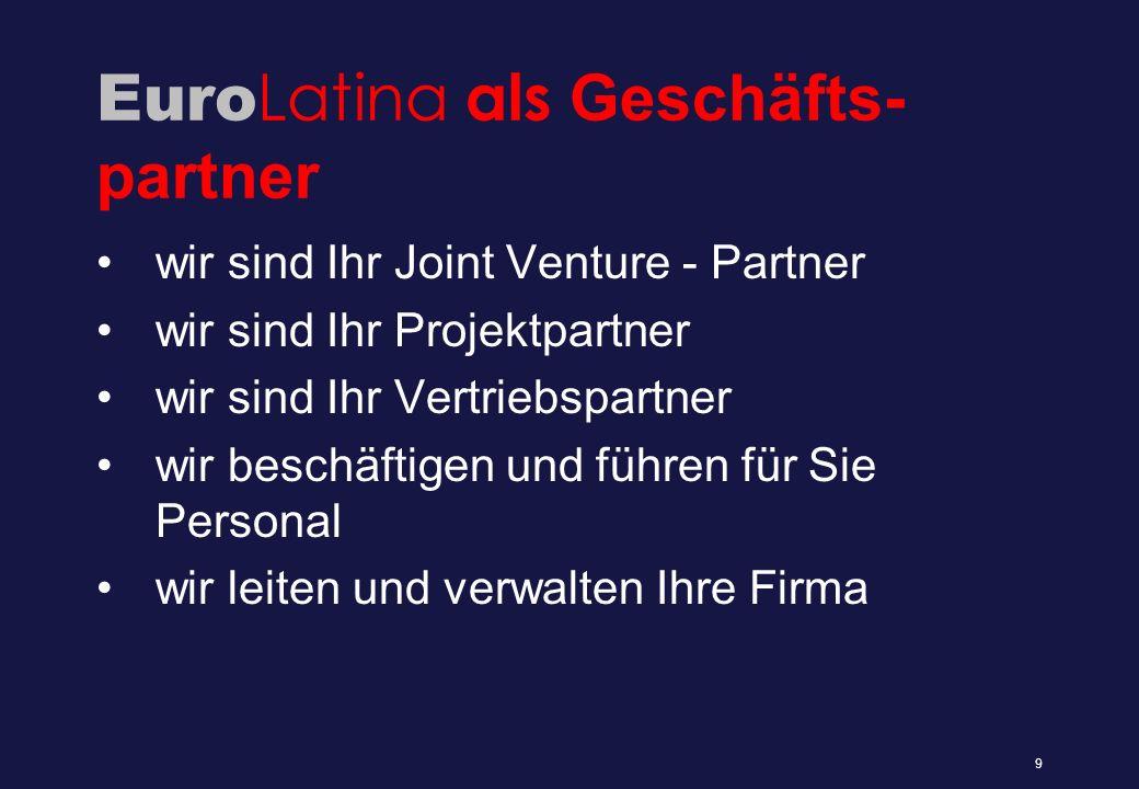 Euro Latina als Geschäfts- partner wir sind Ihr Joint Venture - Partner wir sind Ihr Projektpartner wir sind Ihr Vertriebspartner wir beschäftigen und führen für Sie Personal wir leiten und verwalten Ihre Firma 9