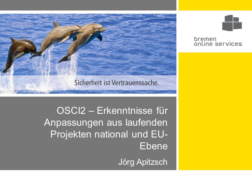 OSCI2 – Erkenntnisse für Anpassungen aus laufenden Projekten national und EU- Ebene Jörg Apitzsch