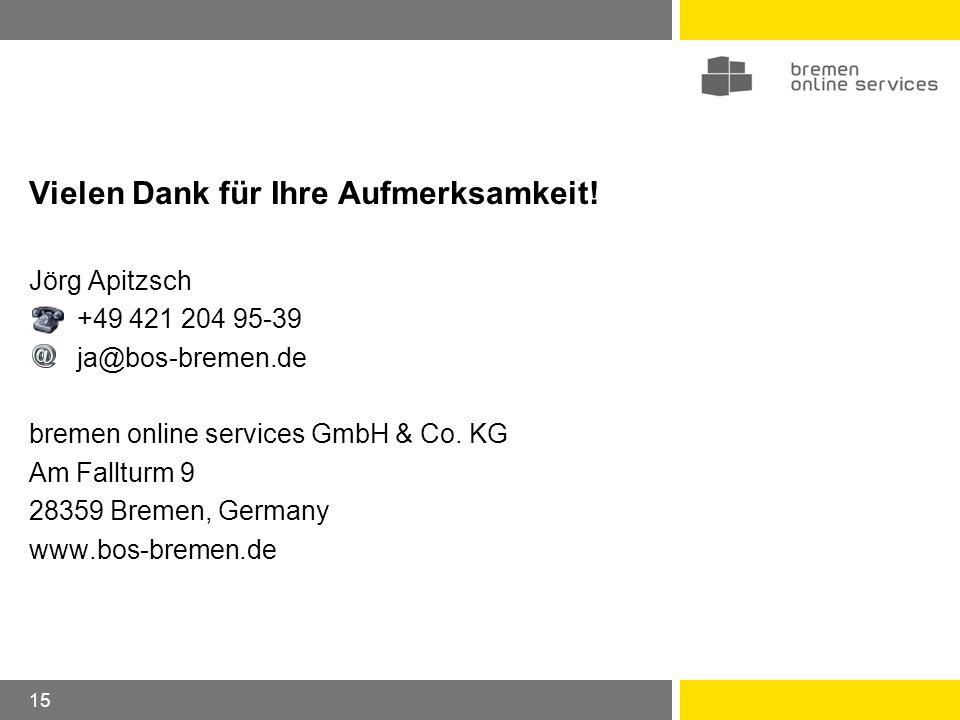 15 Vielen Dank für Ihre Aufmerksamkeit! Jörg Apitzsch +49 421 204 95-39 ja@bos-bremen.de bremen online services GmbH & Co. KG Am Fallturm 9 28359 Brem
