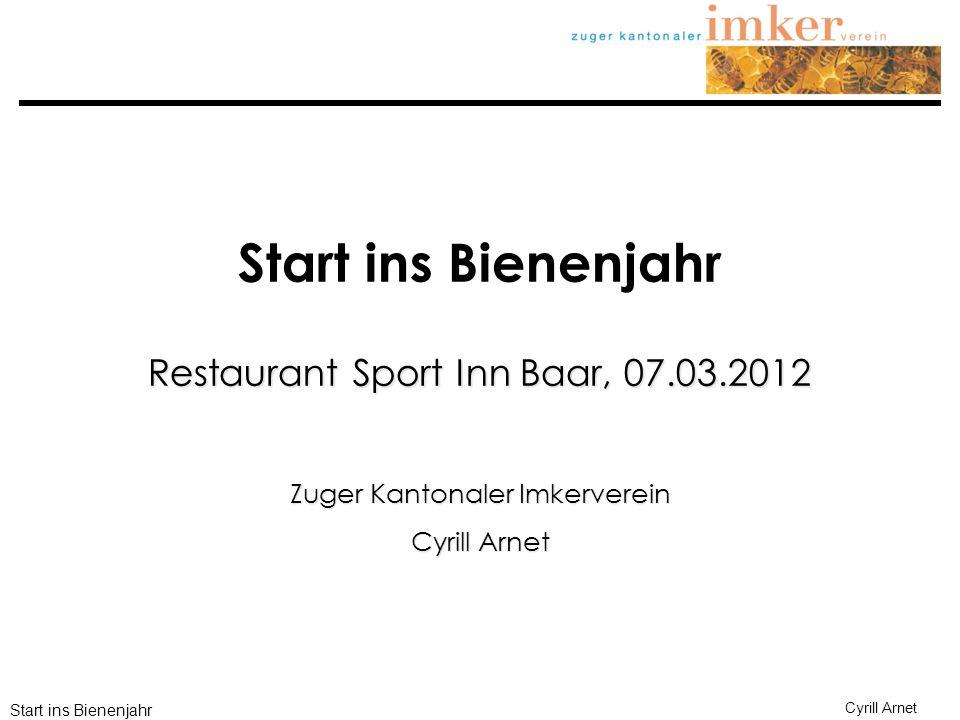 Start ins Bienenjahr Cyrill Arnet Start ins Bienenjahr Restaurant Sport Inn Baar, 07.03.2012 Zuger Kantonaler Imkerverein Cyrill Arnet