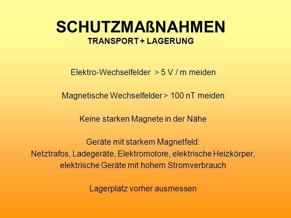 SCHUTZMAßNAHMEN TRANSPORT + LAGERUNG Elektro-Wechselfelder > 5 V / m meiden Magnetische Wechselfelder > 100 nT meiden Keine starken Magnete in der Näh