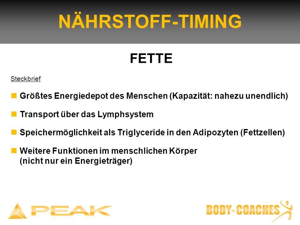 NÄHRSTOFF-TIMING FETTE Steckbrief Größtes Energiedepot des Menschen (Kapazität: nahezu unendlich) Transport über das Lymphsystem Speichermöglichkeit a