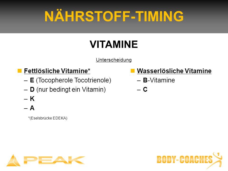 NÄHRSTOFF-TIMING VITAMINE Unterscheidung Fettlösliche Vitamine* – E (Tocopherole Tocotrienole) – D (nur bedingt ein Vitamin) – K – A *(Eselsbrücke EDE