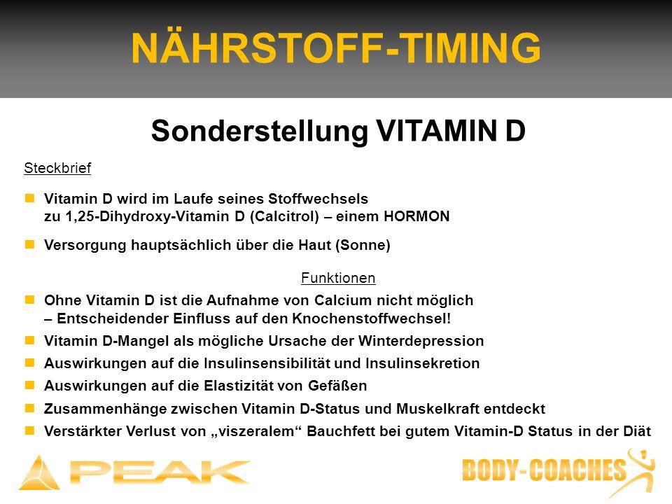 NÄHRSTOFF-TIMING Sonderstellung VITAMIN D Steckbrief Vitamin D wird im Laufe seines Stoffwechsels zu 1,25-Dihydroxy-Vitamin D (Calcitrol) – einem HORM