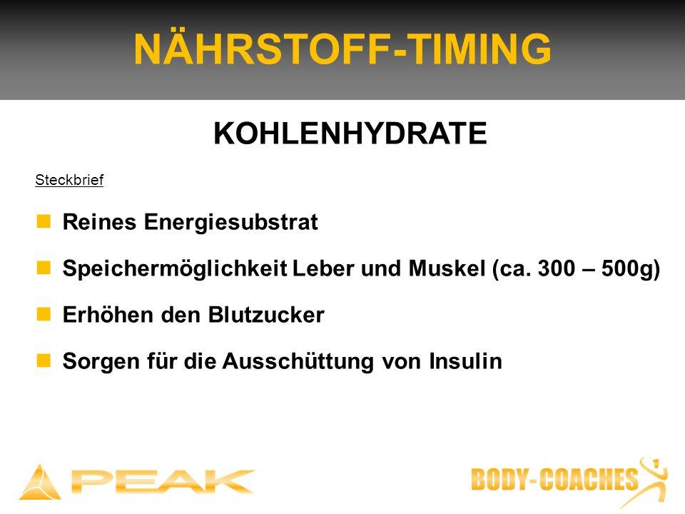 NÄHRSTOFF-TIMING KOHLENHYDRATE Steckbrief Reines Energiesubstrat Speichermöglichkeit Leber und Muskel (ca. 300 – 500g) Erhöhen den Blutzucker Sorgen f