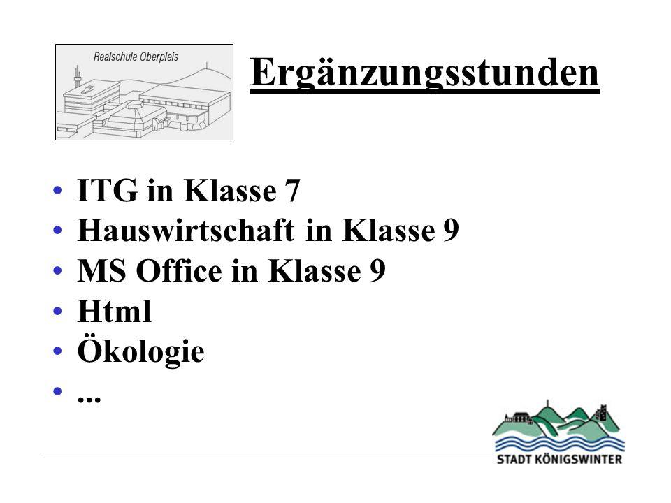 Ergänzungsstunden ITG in Klasse 7 Hauswirtschaft in Klasse 9 MS Office in Klasse 9 Html Ökologie...