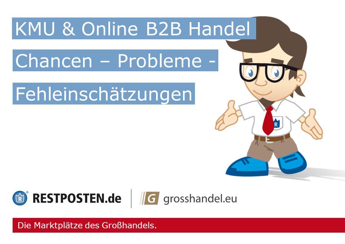 Die Marktplätze des Großhandels. Chancen – Probleme - Fehleinschätzungen KMU & Online B2B Handel