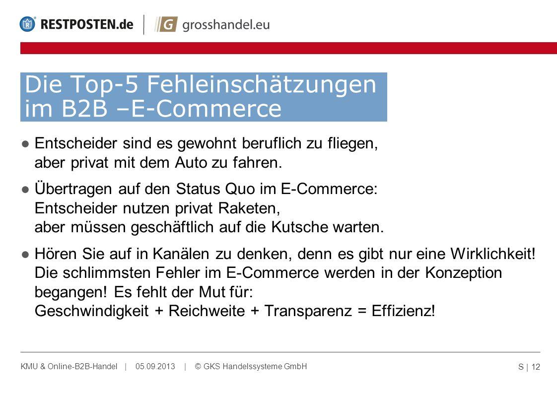 Die Top-5 Fehleinschätzungen im B2B –E-Commerce S | 12 KMU & Online-B2B-Handel | 05.09.2013 | © GKS Handelssysteme GmbH Entscheider sind es gewohnt be