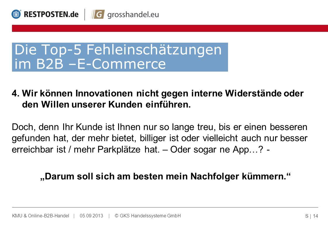 Die Top-5 Fehleinschätzungen im B2B –E-Commerce 4. Wir können Innovationen nicht gegen interne Widerstände oder den Willen unserer Kunden einführen. D