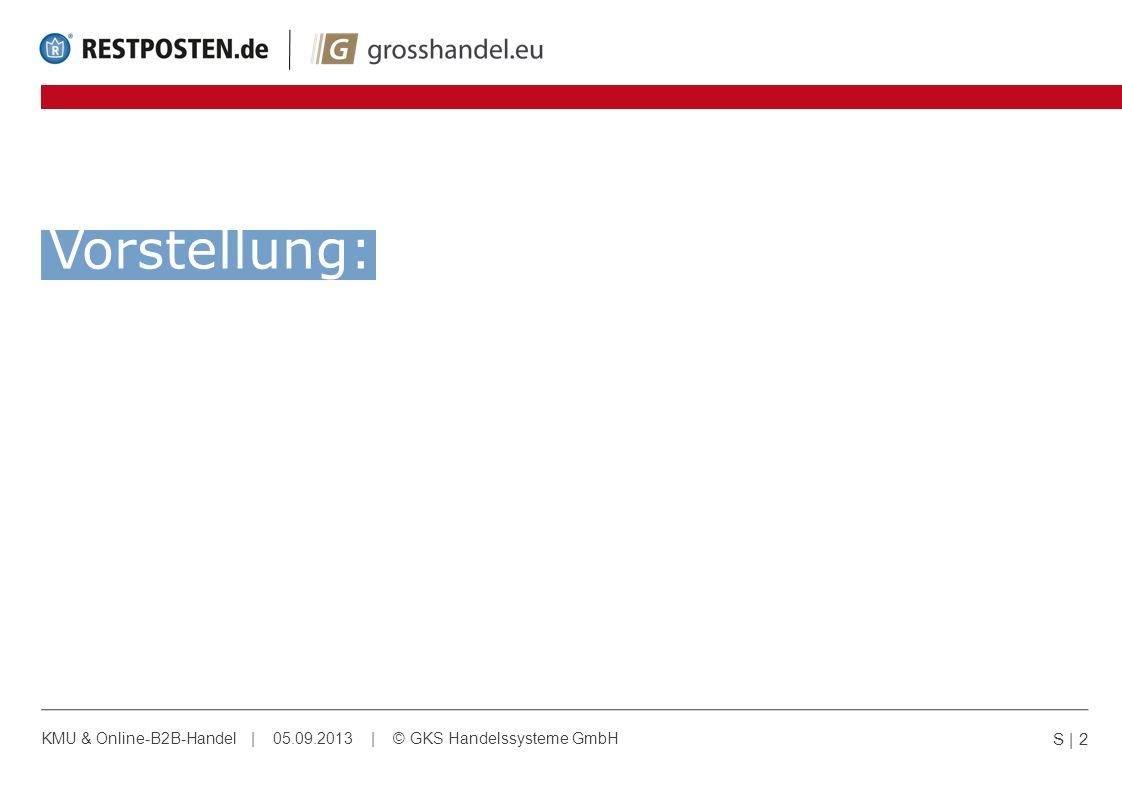 KMU & Online-B2B-Handel | 05.09.2013 | © GKS Handelssysteme GmbH S | 2 Vorstellung:
