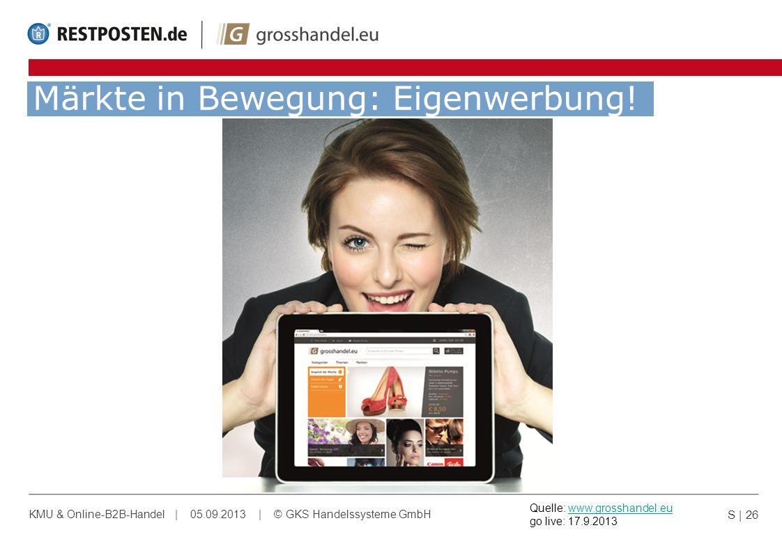 Märkte in Bewegung: Eigenwerbung! S | 26 KMU & Online-B2B-Handel | 05.09.2013 | © GKS Handelssysteme GmbH Quelle: www.grosshandel.eu go live: 17.9.201