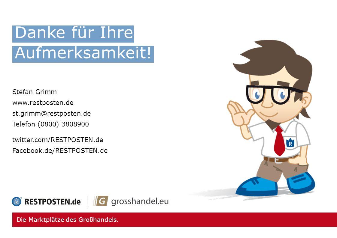 Die Marktplätze des Großhandels. Stefan Grimm www.restposten.de st.grimm@restposten.de Telefon (0800) 3808900 twitter.com/RESTPOSTEN.de Facebook.de/RE