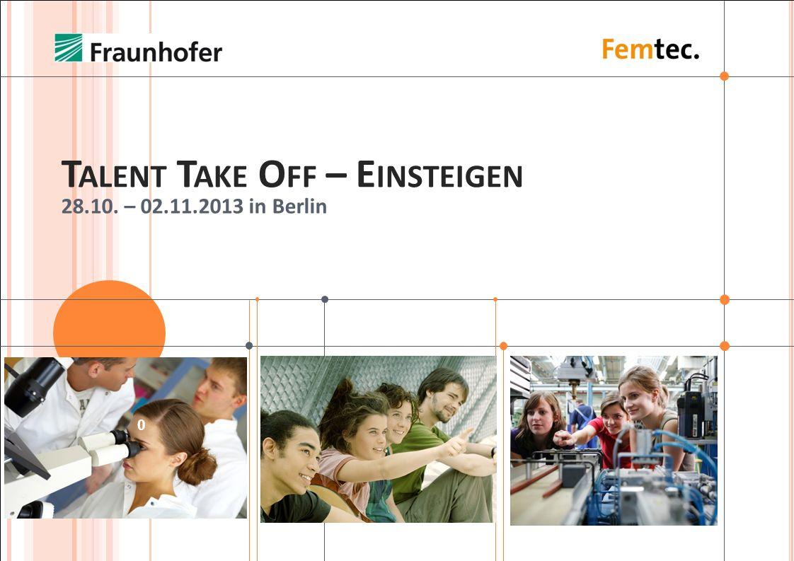 T ALENT T AKE O FF – E INSTEIGEN 28.10. – 02.11.2013 in Berlin 0