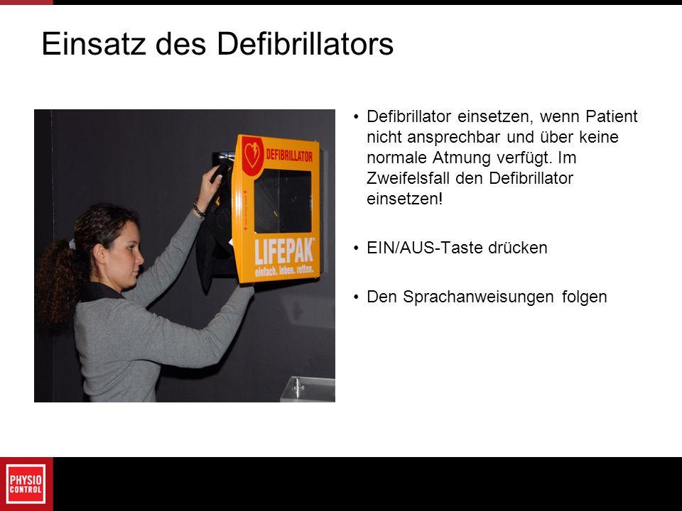 Einsatz des Defibrillators Defibrillator einsetzen, wenn Patient nicht ansprechbar und über keine normale Atmung verfügt. Im Zweifelsfall den Defibril