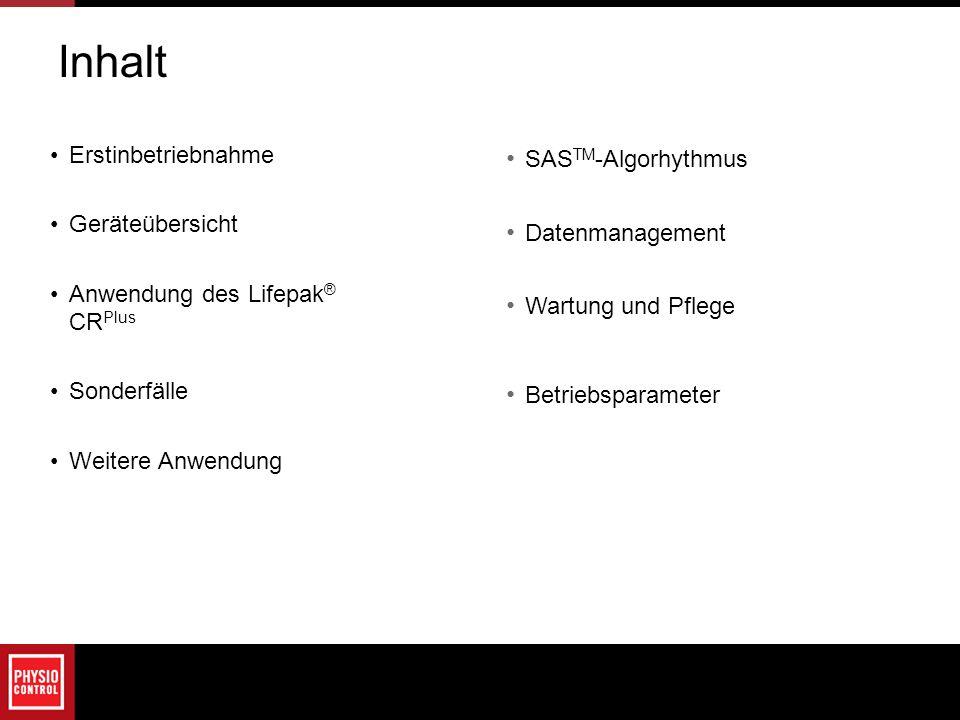 SAS TM -Algorhythmus Datenmanagement Wartung und Pflege Betriebsparameter Erstinbetriebnahme Geräteübersicht Anwendung des Lifepak ® CR Plus Sonderfäl