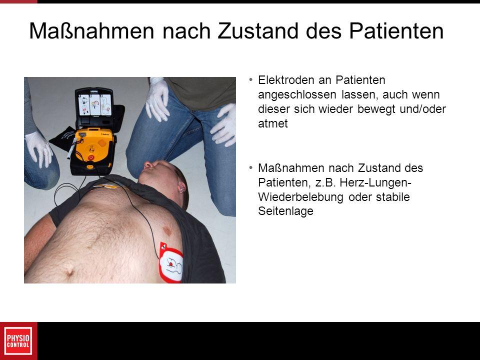 Maßnahmen nach Zustand des Patienten Elektroden an Patienten angeschlossen lassen, auch wenn dieser sich wieder bewegt und/oder atmet Maßnahmen nach Z