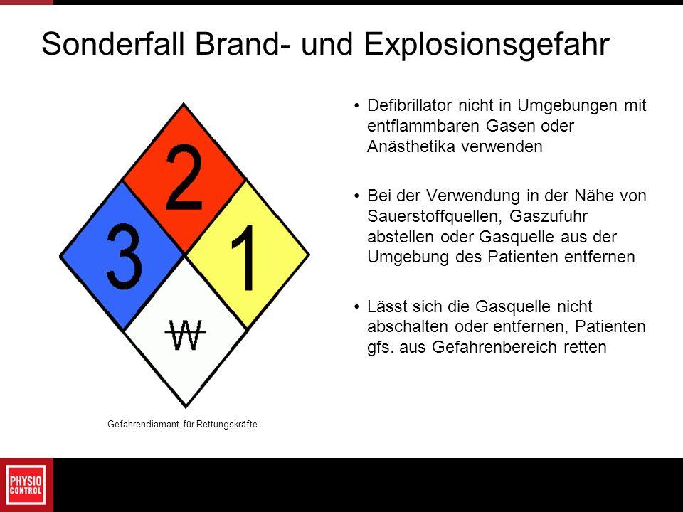 Sonderfall Brand- und Explosionsgefahr Defibrillator nicht in Umgebungen mit entflammbaren Gasen oder Anästhetika verwenden Bei der Verwendung in der