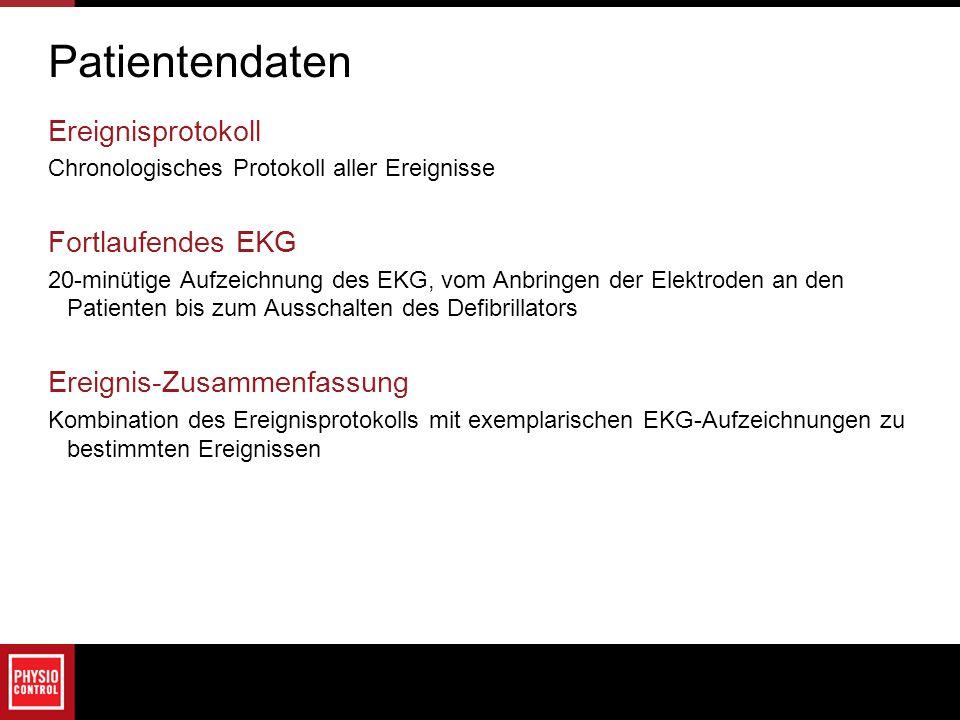 Patientendaten Ereignisprotokoll Chronologisches Protokoll aller Ereignisse Fortlaufendes EKG 20-minütige Aufzeichnung des EKG, vom Anbringen der Elek