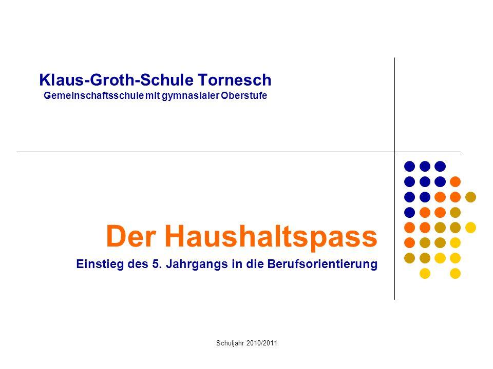 Schuljahr 2010/2011 Klaus-Groth-Schule Tornesch Gemeinschaftsschule mit gymnasialer Oberstufe Der Haushaltspass Einstieg des 5. Jahrgangs in die Beruf