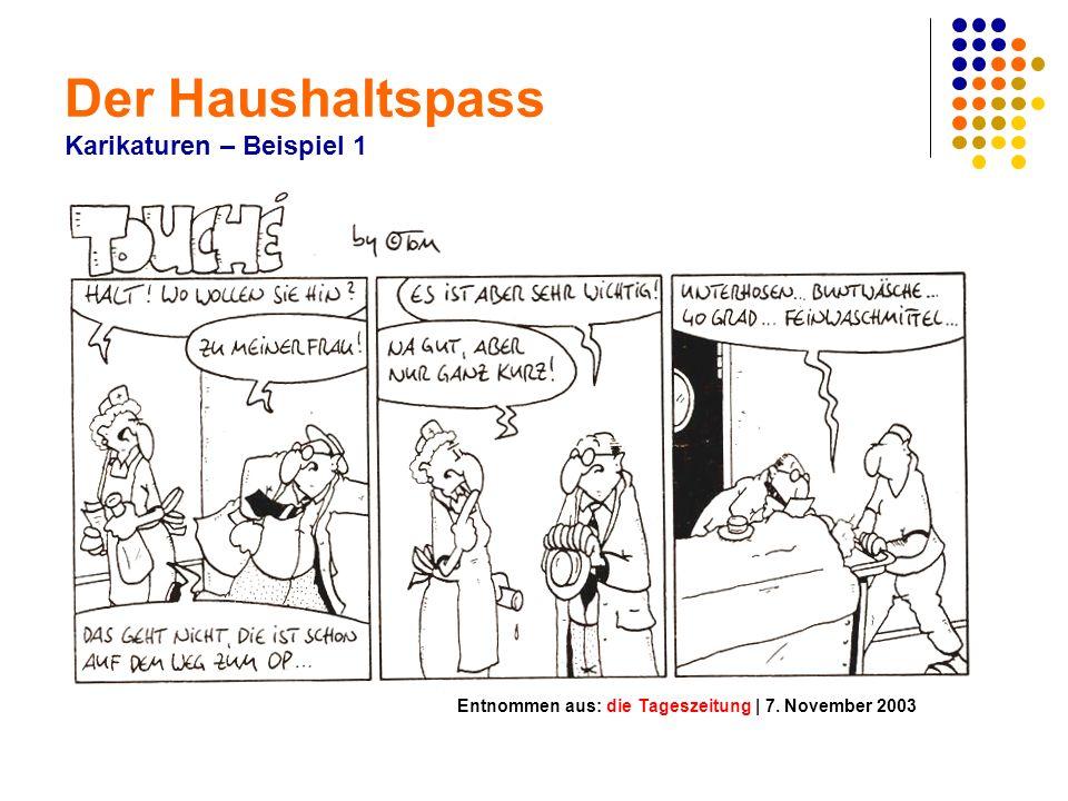 Der Haushaltspass Karikaturen – Beispiel 1 Entnommen aus: die Tageszeitung | 7. November 2003