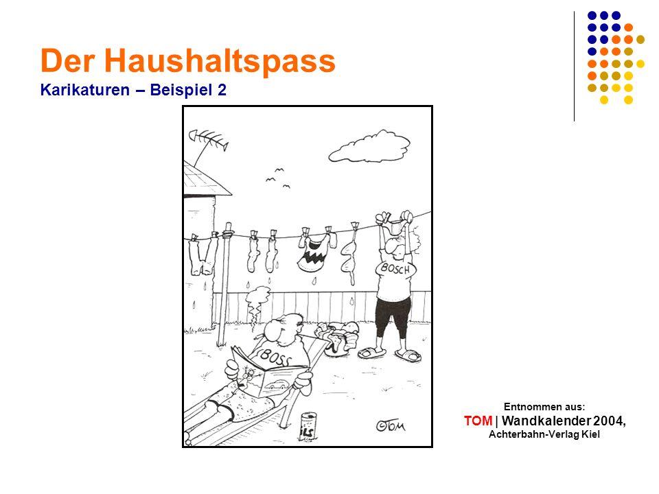 Der Haushaltspass Karikaturen – Beispiel 2 Entnommen aus: TOM | Wandkalender 2004, Achterbahn-Verlag Kiel