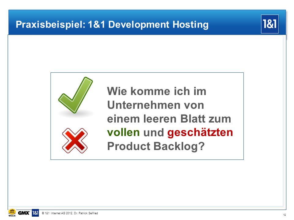 Praxisbeispiel: 1&1 Development Hosting Wie komme ich im Unternehmen von einem leeren Blatt zum vollen und geschätzten Product Backlog? 12 vollengesch