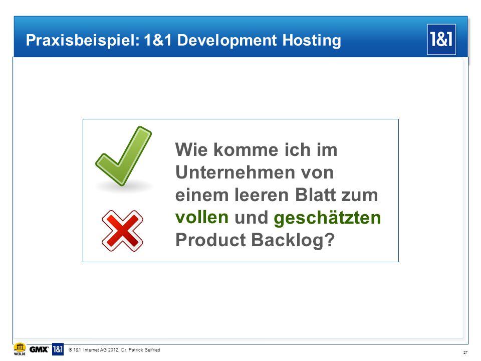 Praxisbeispiel: 1&1 Development Hosting Wie komme ich im Unternehmen von einem leeren Blatt zum vollen und geschätzten Product Backlog? 27 vollen gesc