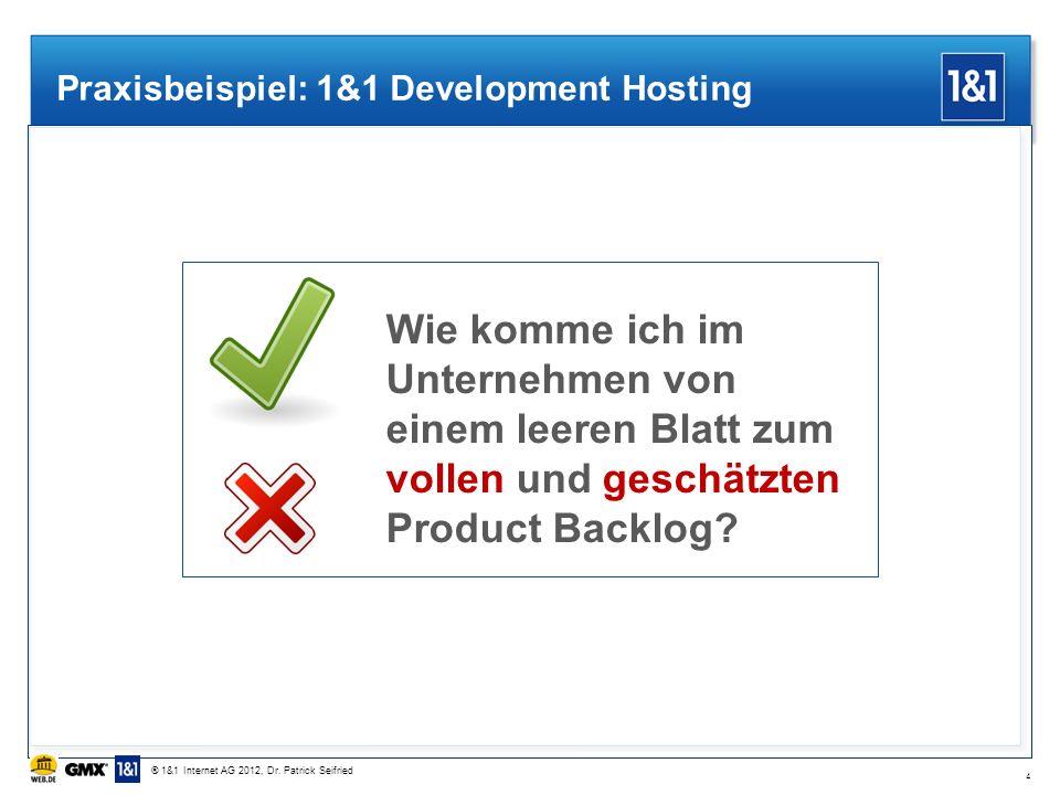 Praxisbeispiel: 1&1 Development Hosting Wie komme ich im Unternehmen von einem leeren Blatt zum vollen und geschätzten Product Backlog? 4 vollengeschä