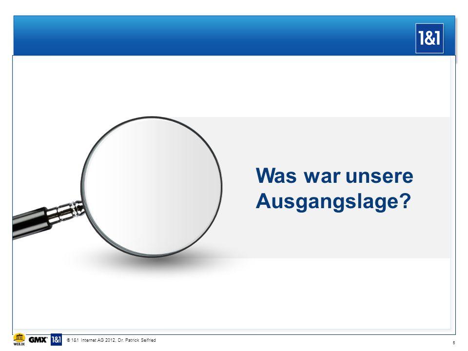 Was war unsere Ausgangslage? 5 ® 1&1 Internet AG 2012, Dr. Patrick Seifried