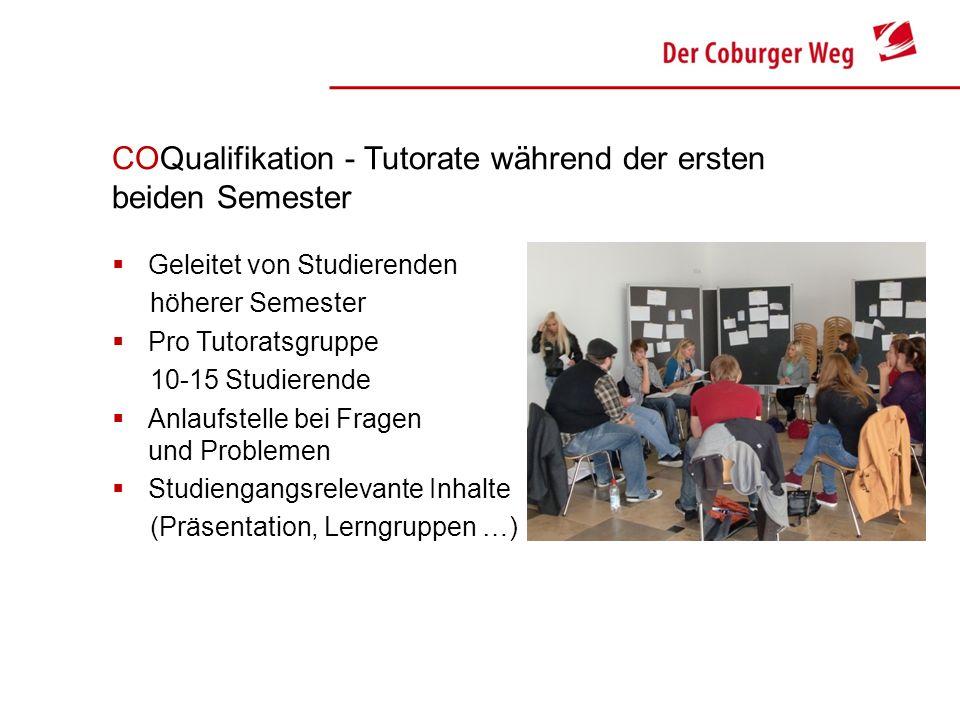 COQualifikation - Tutorate während der ersten beiden Semester Geleitet von Studierenden höherer Semester Pro Tutoratsgruppe 10-15 Studierende Anlaufst