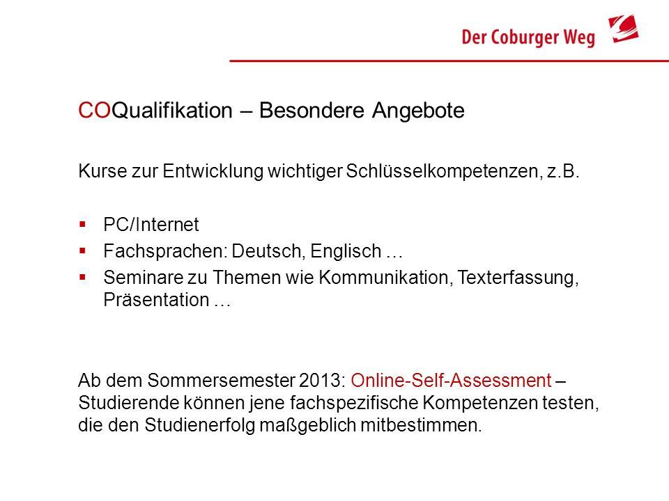 COQualifikation – Besondere Angebote Kurse zur Entwicklung wichtiger Schlüsselkompetenzen, z.B. PC/Internet Fachsprachen: Deutsch, Englisch … Seminare