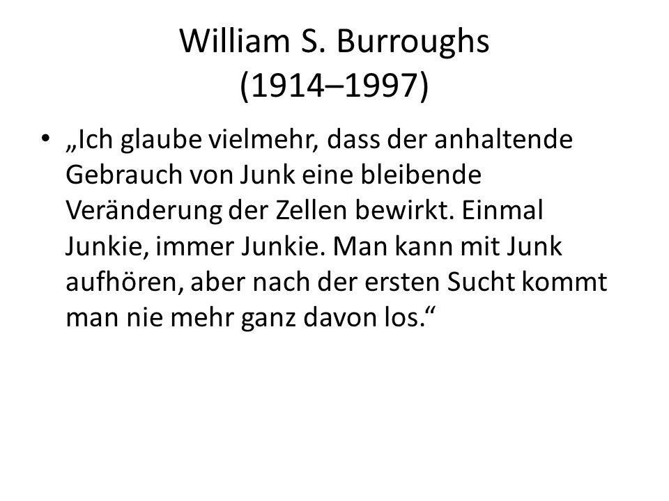 William S. Burroughs (1914–1997) Ich glaube vielmehr, dass der anhaltende Gebrauch von Junk eine bleibende Veränderung der Zellen bewirkt. Einmal Junk