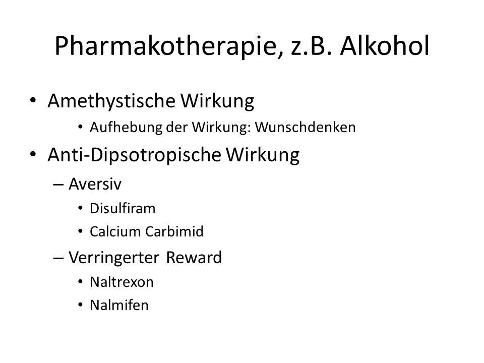 Pharmakotherapie, z.B. Alkohol Amethystische Wirkung Aufhebung der Wirkung: Wunschdenken Anti-Dipsotropische Wirkung – Aversiv Disulfiram Calcium Carb