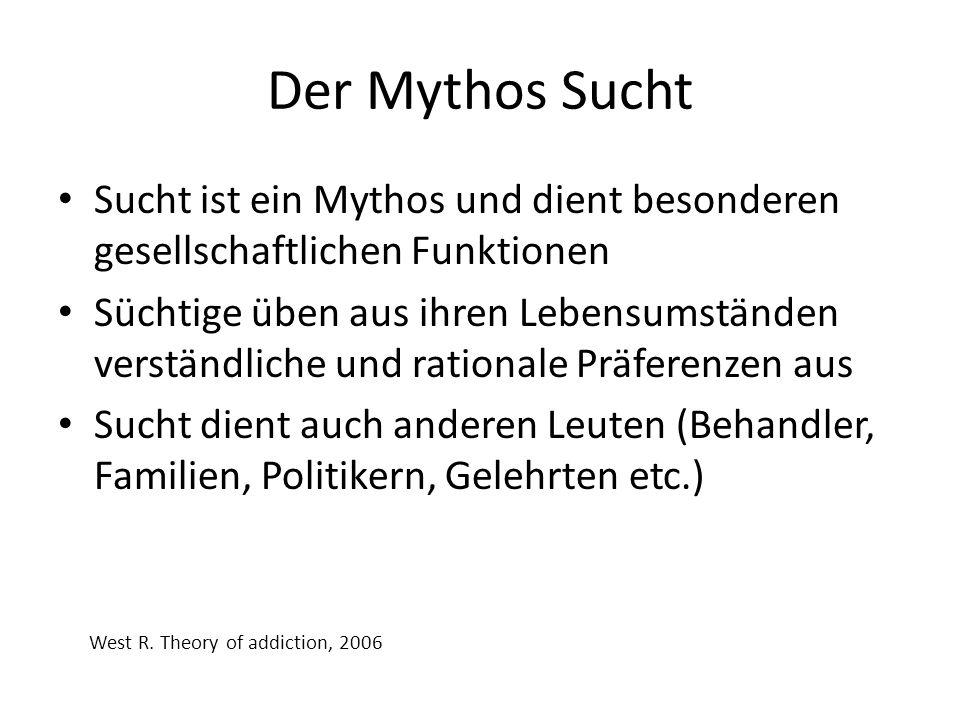 Der Mythos Sucht Sucht ist ein Mythos und dient besonderen gesellschaftlichen Funktionen Süchtige üben aus ihren Lebensumständen verständliche und rat
