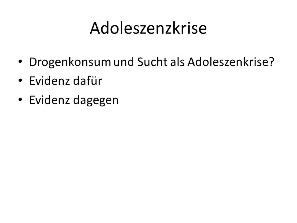 Adoleszenzkrise Drogenkonsum und Sucht als Adoleszenkrise? Evidenz dafür Evidenz dagegen
