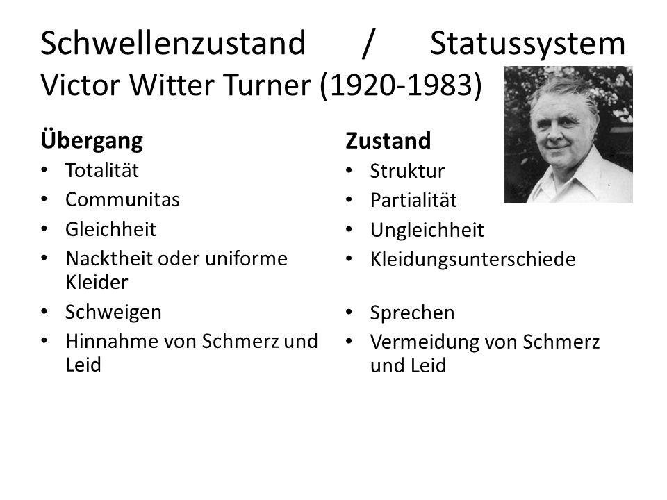 Schwellenzustand / Statussystem Victor Witter Turner (1920-1983) Übergang Totalität Communitas Gleichheit Nacktheit oder uniforme Kleider Schweigen Hi